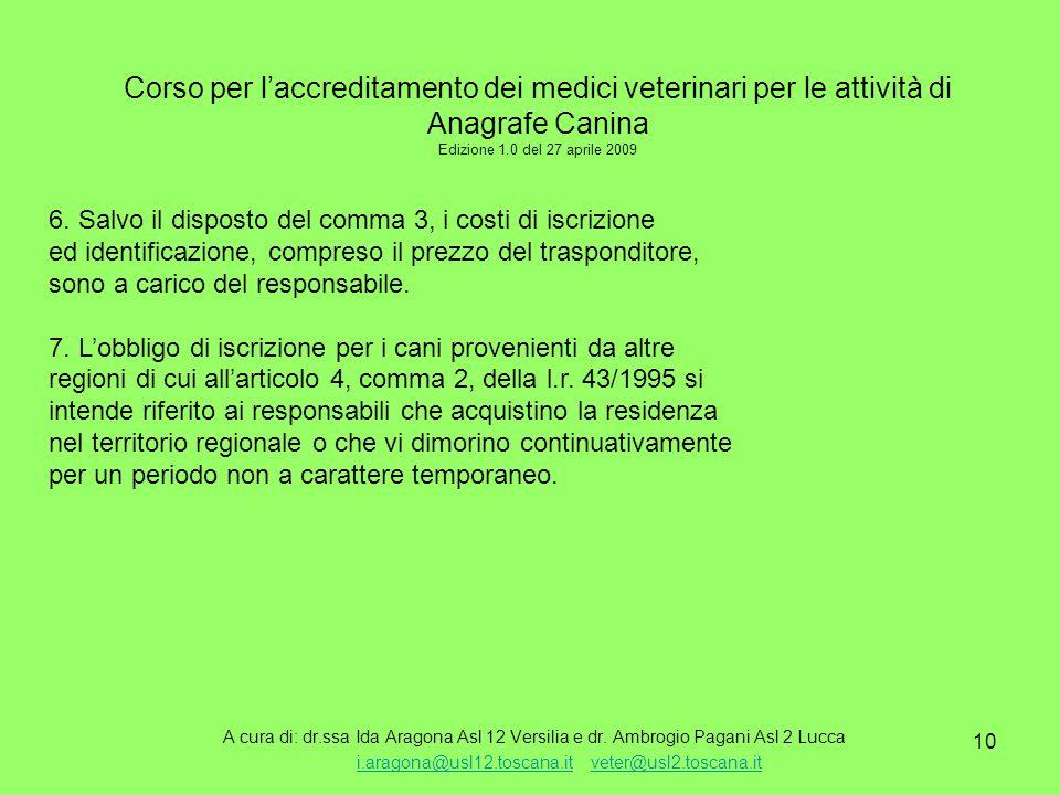 10 Corso per l'accreditamento dei medici veterinari per le attività di Anagrafe Canina Edizione 1.0 del 27 aprile 2009 A cura di: dr.ssa Ida Aragona Asl 12 Versilia e dr.