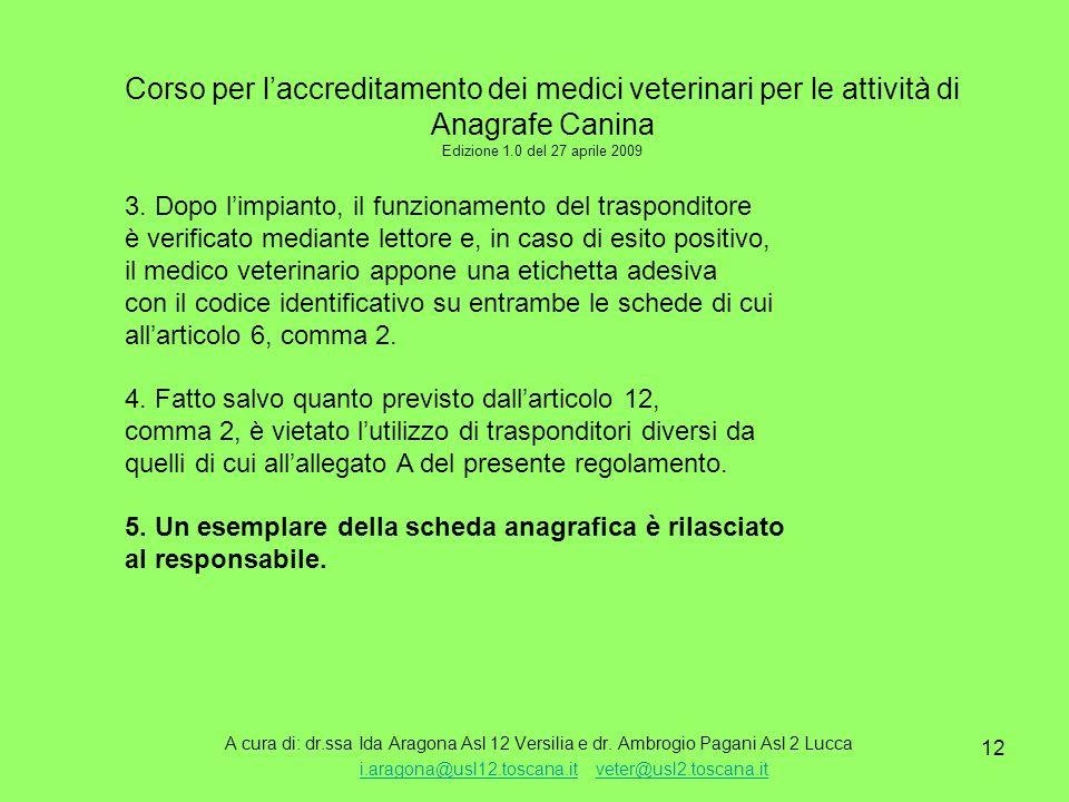 12 Corso per l'accreditamento dei medici veterinari per le attività di Anagrafe Canina Edizione 1.0 del 27 aprile 2009 A cura di: dr.ssa Ida Aragona Asl 12 Versilia e dr.