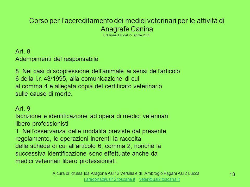 13 Corso per l'accreditamento dei medici veterinari per le attività di Anagrafe Canina Edizione 1.0 del 27 aprile 2009 A cura di: dr.ssa Ida Aragona Asl 12 Versilia e dr.