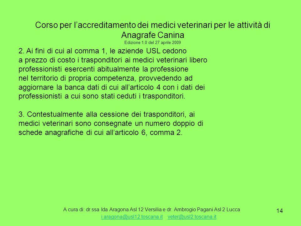 14 Corso per l'accreditamento dei medici veterinari per le attività di Anagrafe Canina Edizione 1.0 del 27 aprile 2009 A cura di: dr.ssa Ida Aragona Asl 12 Versilia e dr.
