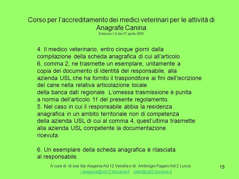 15 Corso per l'accreditamento dei medici veterinari per le attività di Anagrafe Canina Edizione 1.0 del 27 aprile 2009 A cura di: dr.ssa Ida Aragona Asl 12 Versilia e dr.