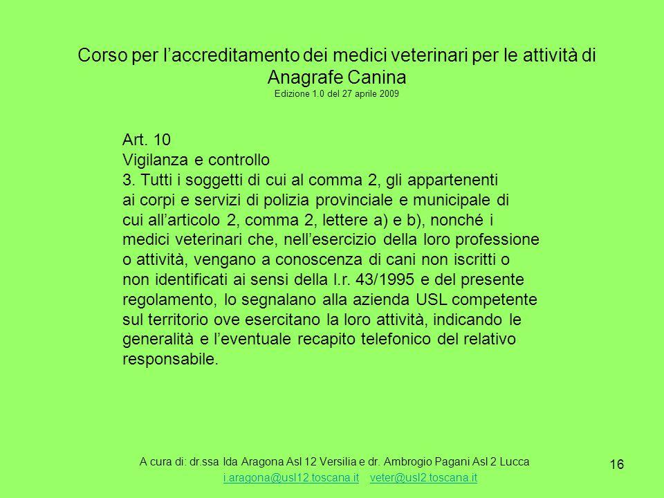 16 Corso per l'accreditamento dei medici veterinari per le attività di Anagrafe Canina Edizione 1.0 del 27 aprile 2009 A cura di: dr.ssa Ida Aragona Asl 12 Versilia e dr.