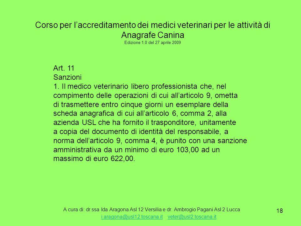 18 Corso per l'accreditamento dei medici veterinari per le attività di Anagrafe Canina Edizione 1.0 del 27 aprile 2009 A cura di: dr.ssa Ida Aragona Asl 12 Versilia e dr.