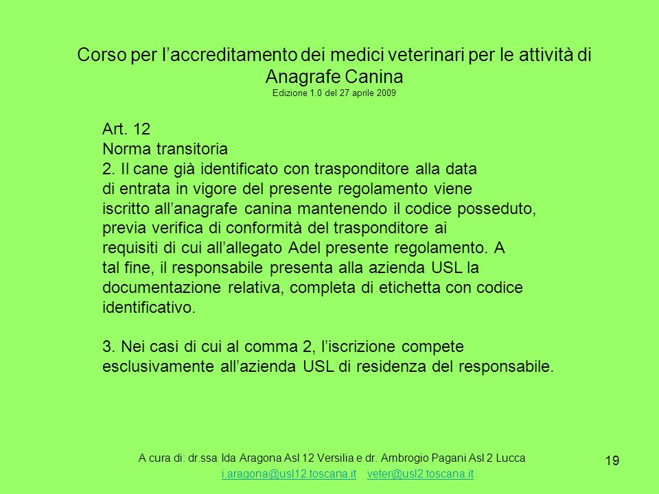 19 Corso per l'accreditamento dei medici veterinari per le attività di Anagrafe Canina Edizione 1.0 del 27 aprile 2009 A cura di: dr.ssa Ida Aragona Asl 12 Versilia e dr.