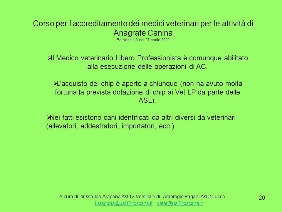 20 Corso per l'accreditamento dei medici veterinari per le attività di Anagrafe Canina Edizione 1.0 del 27 aprile 2009 A cura di: dr.ssa Ida Aragona Asl 12 Versilia e dr.