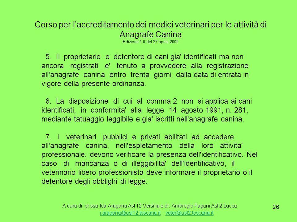26 Corso per l'accreditamento dei medici veterinari per le attività di Anagrafe Canina Edizione 1.0 del 27 aprile 2009 A cura di: dr.ssa Ida Aragona Asl 12 Versilia e dr.