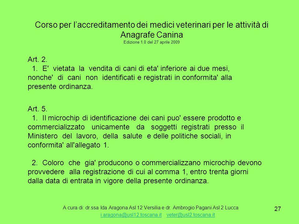 27 Corso per l'accreditamento dei medici veterinari per le attività di Anagrafe Canina Edizione 1.0 del 27 aprile 2009 A cura di: dr.ssa Ida Aragona Asl 12 Versilia e dr.