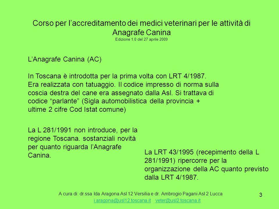 4 Corso per l'accreditamento dei medici veterinari per le attività di Anagrafe Canina Edizione 1.0 del 27 aprile 2009 A cura di: dr.ssa Ida Aragona Asl 12 Versilia e dr.
