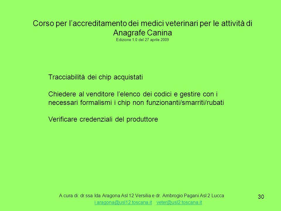 30 Corso per l'accreditamento dei medici veterinari per le attività di Anagrafe Canina Edizione 1.0 del 27 aprile 2009 A cura di: dr.ssa Ida Aragona Asl 12 Versilia e dr.