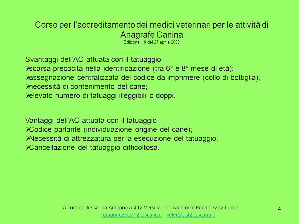 5 Corso per l'accreditamento dei medici veterinari per le attività di Anagrafe Canina Edizione 1.0 del 27 aprile 2009 A cura di: dr.ssa Ida Aragona Asl 12 Versilia e dr.