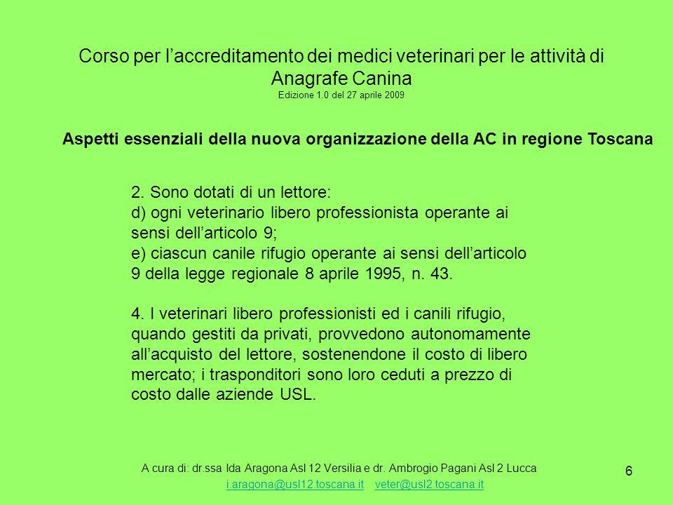 6 Corso per l'accreditamento dei medici veterinari per le attività di Anagrafe Canina Edizione 1.0 del 27 aprile 2009 A cura di: dr.ssa Ida Aragona Asl 12 Versilia e dr.