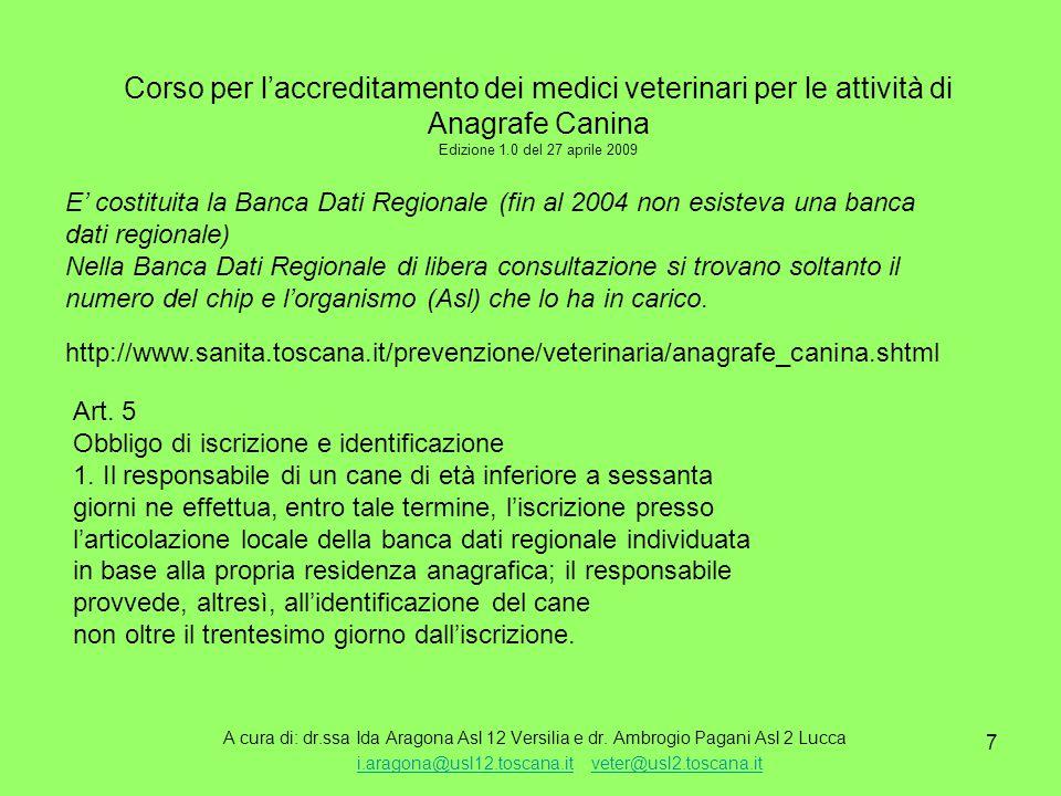 28 Corso per l'accreditamento dei medici veterinari per le attività di Anagrafe Canina Edizione 1.0 del 27 aprile 2009 A cura di: dr.ssa Ida Aragona Asl 12 Versilia e dr.