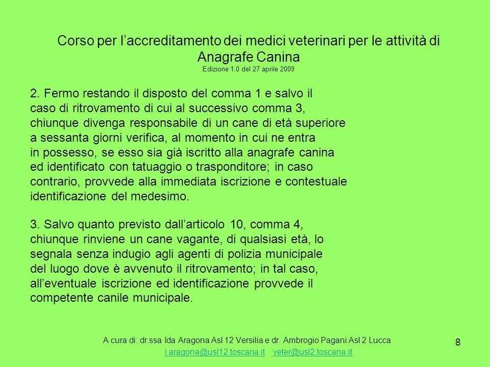 8 Corso per l'accreditamento dei medici veterinari per le attività di Anagrafe Canina Edizione 1.0 del 27 aprile 2009 A cura di: dr.ssa Ida Aragona Asl 12 Versilia e dr.