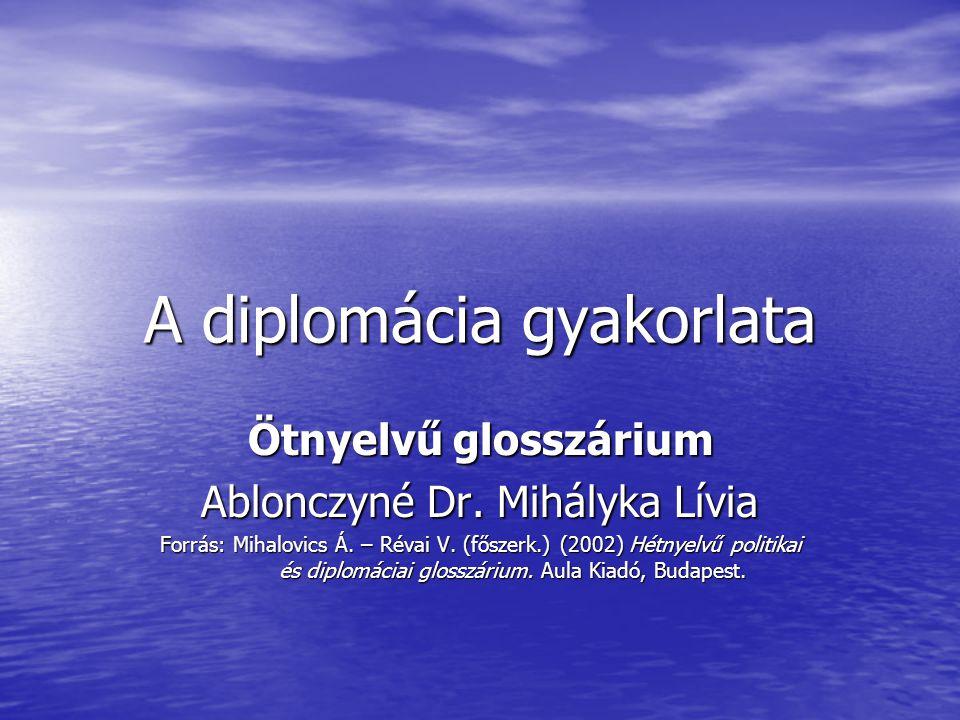 A diplomácia gyakorlata Ötnyelvű glosszárium Ablonczyné Dr.