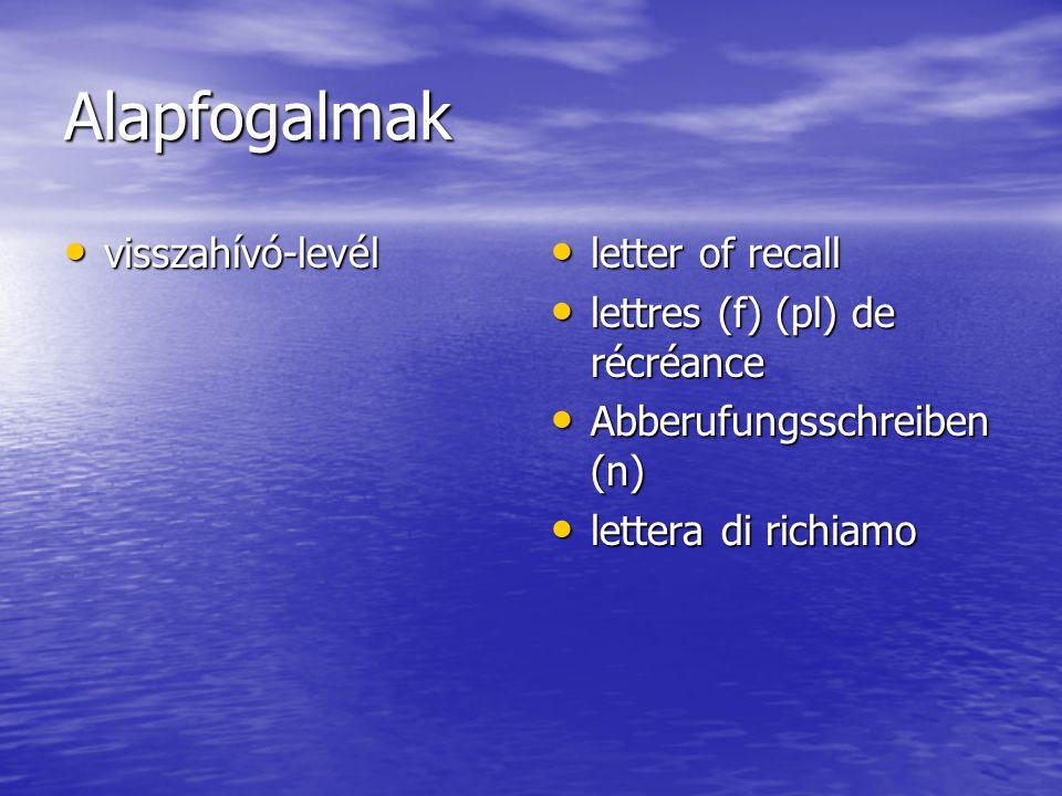 Alapfogalmak visszahívó-levél visszahívó-levél letter of recall letter of recall lettres (f) (pl) de récréance lettres (f) (pl) de récréance Abberufungsschreiben (n) Abberufungsschreiben (n) lettera di richiamo lettera di richiamo