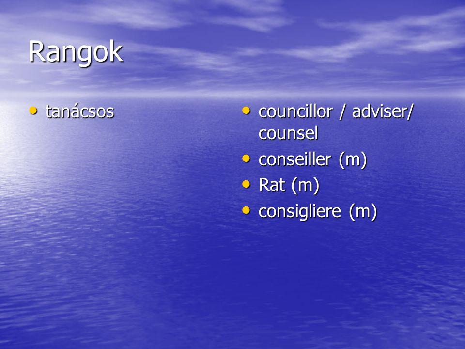 Rangok tanácsos tanácsos councillor / adviser/ counsel councillor / adviser/ counsel conseiller (m) conseiller (m) Rat (m) Rat (m) consigliere (m) consigliere (m)