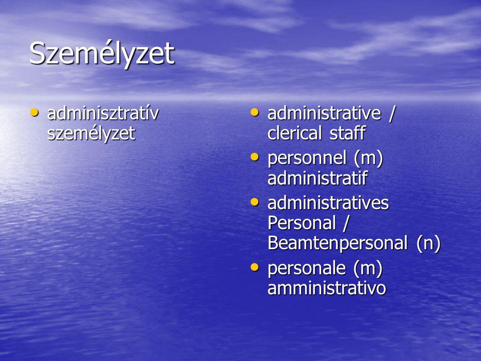 Személyzet adminisztratív személyzet adminisztratív személyzet administrative / clerical staff administrative / clerical staff personnel (m) administratif personnel (m) administratif administratives Personal / Beamtenpersonal (n) administratives Personal / Beamtenpersonal (n) personale (m) amministrativo personale (m) amministrativo