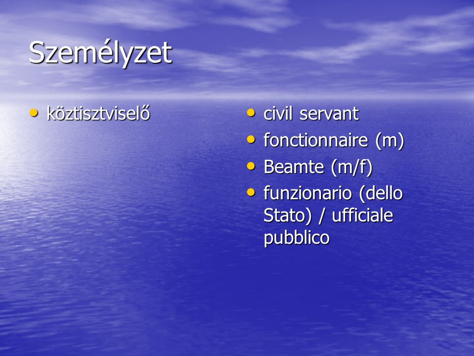 Személyzet köztisztviselő köztisztviselő civil servant civil servant fonctionnaire (m) fonctionnaire (m) Beamte (m/f) Beamte (m/f) funzionario (dello Stato) / ufficiale pubblico funzionario (dello Stato) / ufficiale pubblico