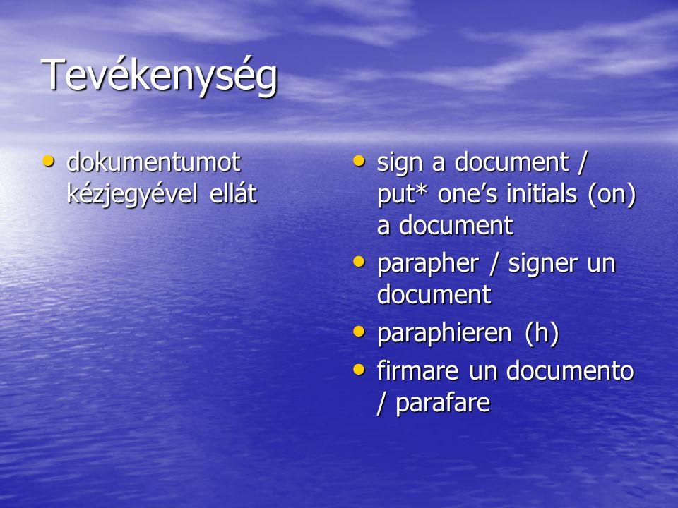 Tevékenység dokumentumot kézjegyével ellát dokumentumot kézjegyével ellát sign a document / put* one's initials (on) a document sign a document / put*