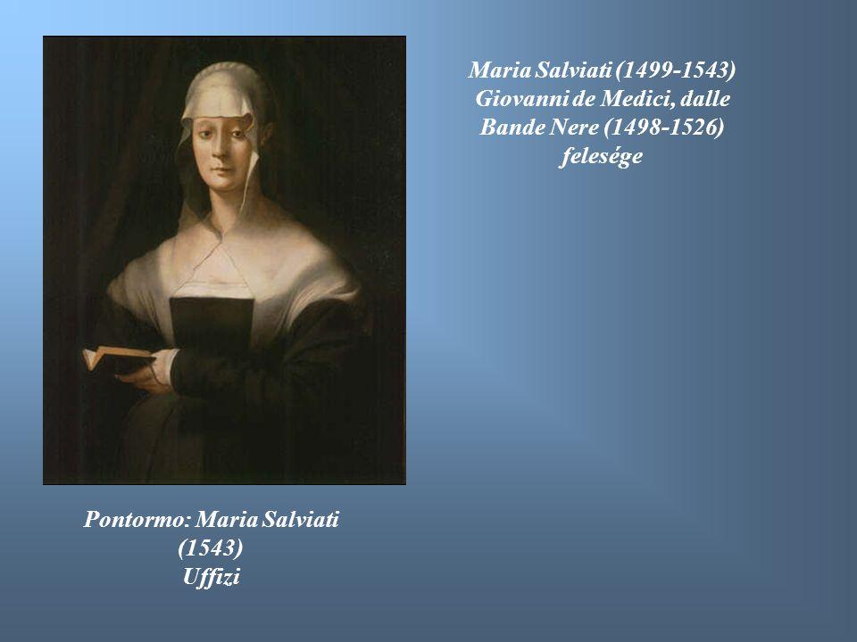 Pontormo: Maria Salviati (1543) Uffizi Maria Salviati (1499-1543) Giovanni de Medici, dalle Bande Nere (1498-1526) felesége