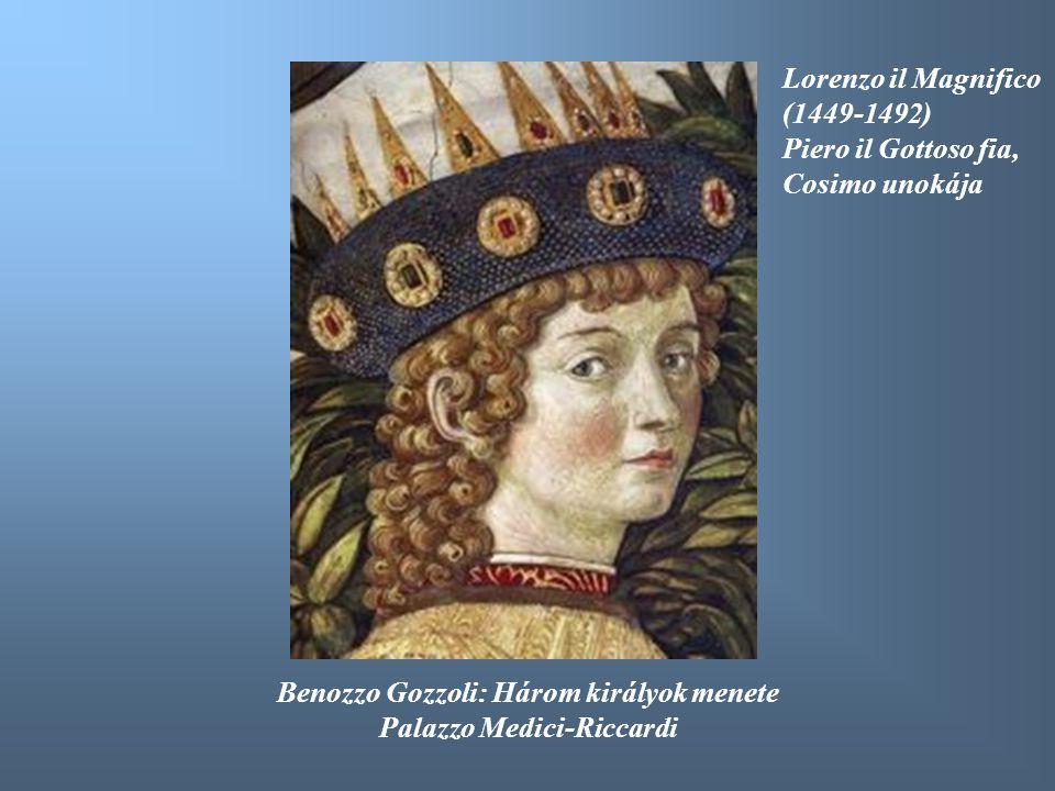 Benozzo Gozzoli: Három királyok menete Palazzo Medici-Riccardi Lorenzo il Magnifico (1449-1492) Piero il Gottoso fia, Cosimo unokája