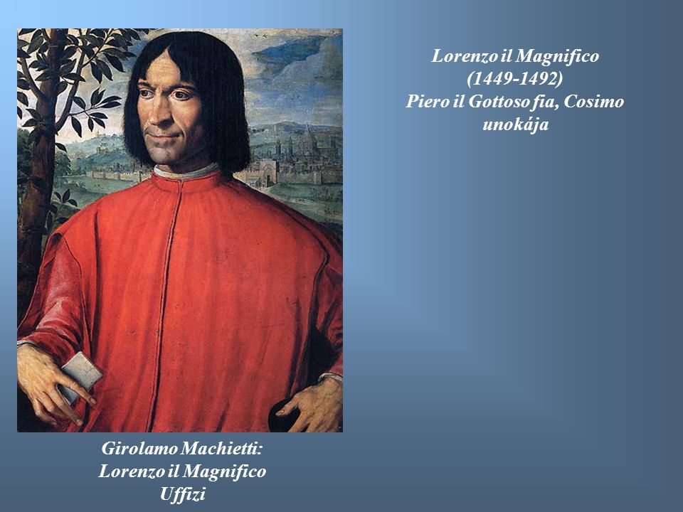 Girolamo Machietti: Lorenzo il Magnifico Uffizi Lorenzo il Magnifico (1449-1492) Piero il Gottoso fia, Cosimo unokája