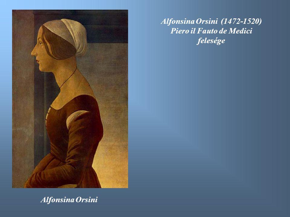 Alfonsina Orsini Alfonsina Orsini (1472-1520) Piero il Fauto de Medici felesége