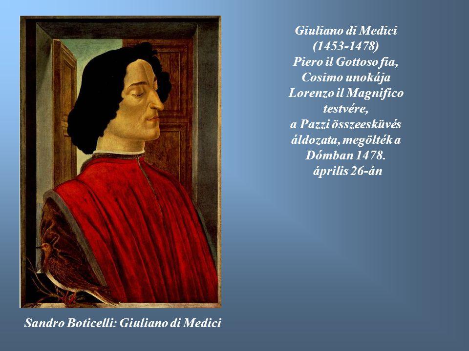 Sandro Boticelli: Giuliano di Medici Giuliano di Medici (1453-1478) Piero il Gottoso fia, Cosimo unokája Lorenzo il Magnifico testvére, a Pazzi összee