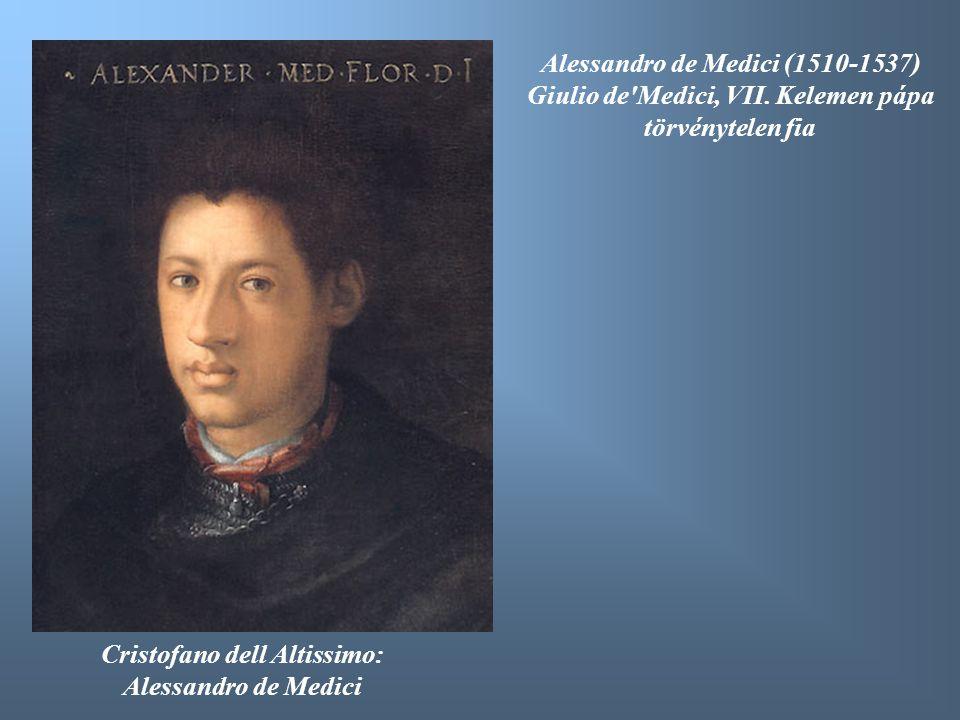 Alessandro de Medici (1510-1537) Giulio de'Medici, VII. Kelemen pápa törvénytelen fia Cristofano dell Altissimo: Alessandro de Medici