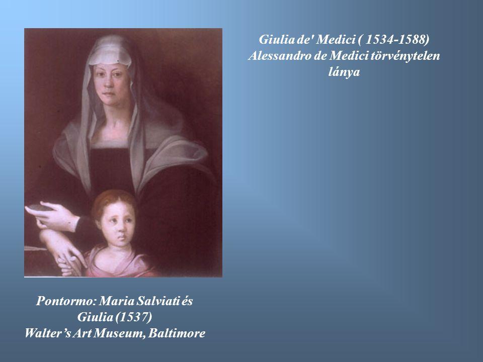 Pontormo: Maria Salviati és Giulia (1537) Walter's Art Museum, Baltimore Giulia de' Medici ( 1534-1588) Alessandro de Medici törvénytelen lánya