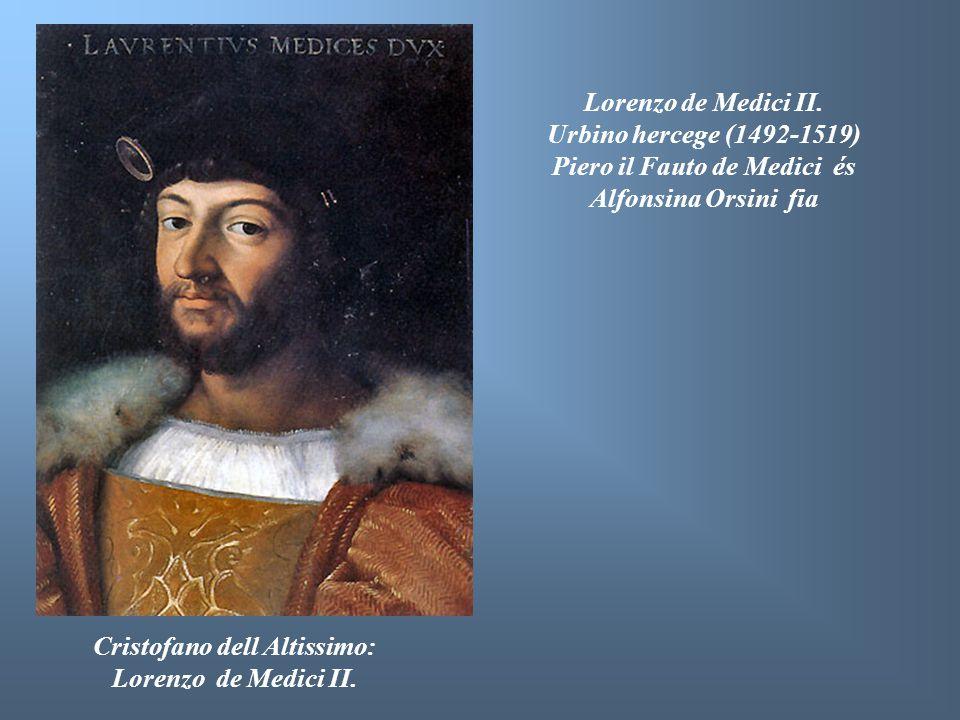 Lorenzo de Medici II. Urbino hercege (1492-1519) Piero il Fauto de Medici és Alfonsina Orsini fia Cristofano dell Altissimo: Lorenzo de Medici II.
