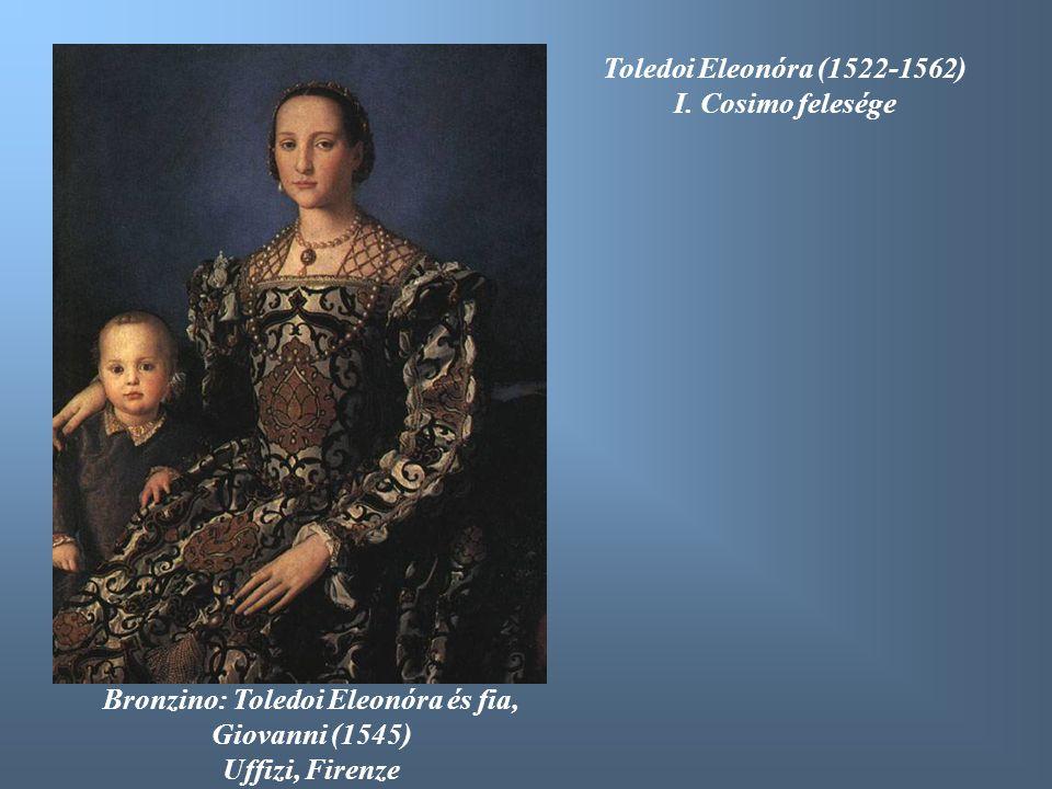 Bronzino: Toledoi Eleonóra és fia, Giovanni (1545) Uffizi, Firenze Toledoi Eleonóra (1522-1562) I. Cosimo felesége
