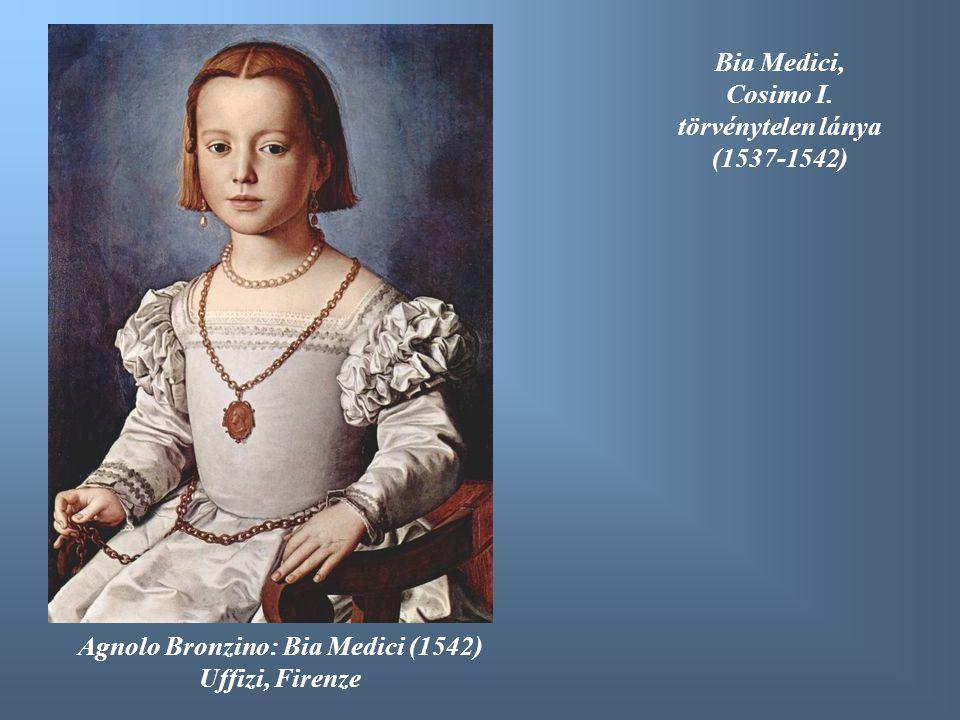 Agnolo Bronzino: Bia Medici (1542) Uffizi, Firenze Bia Medici, Cosimo I. törvénytelen lánya (1537-1542)