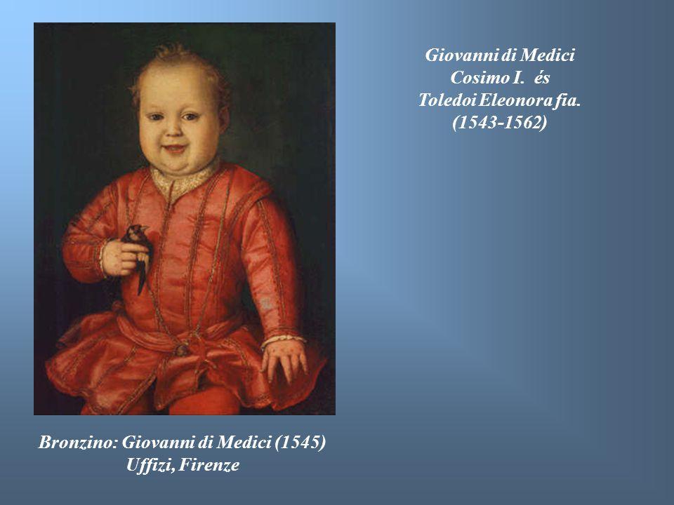 Bronzino: Giovanni di Medici (1545) Uffizi, Firenze Giovanni di Medici Cosimo I. és Toledoi Eleonora fia. (1543-1562)