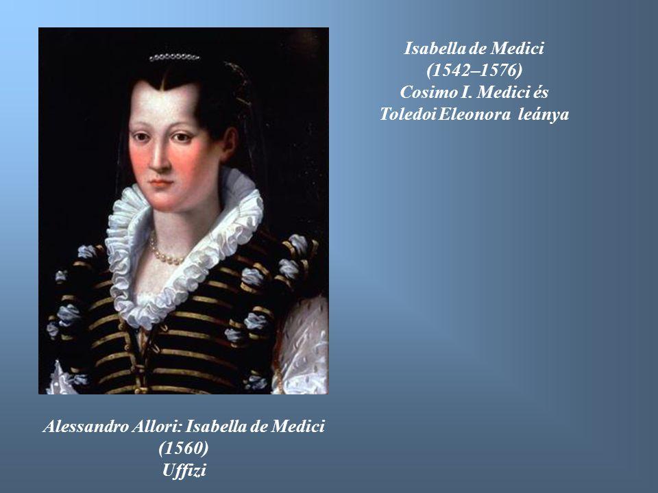Alessandro Allori: Isabella de Medici (1560) Uffizi Isabella de Medici (1542–1576) Cosimo I. Medici és Toledoi Eleonora leánya
