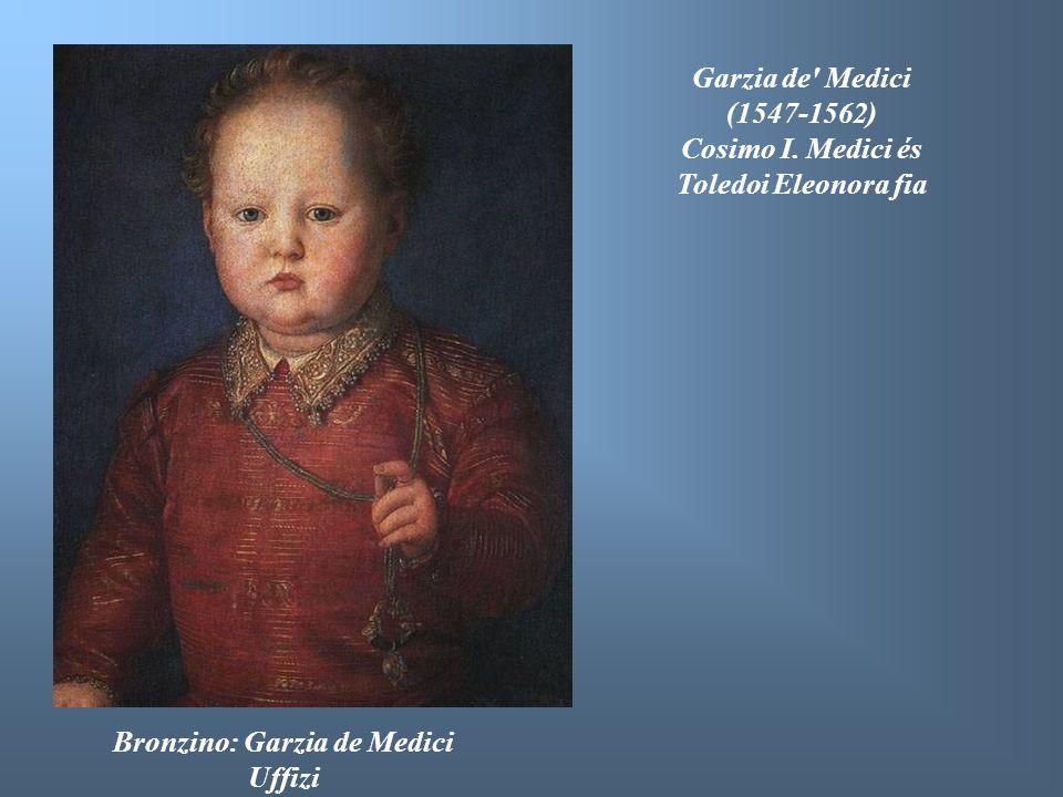 Bronzino: Garzia de Medici Uffizi Garzia de' Medici (1547-1562) Cosimo I. Medici és Toledoi Eleonora fia