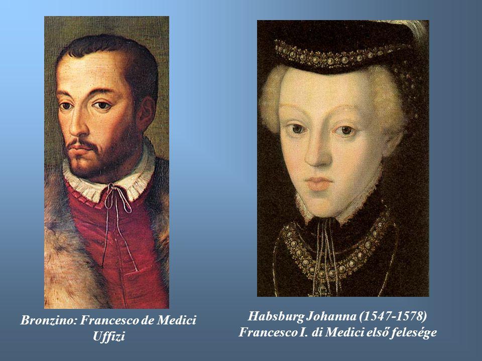 Bronzino: Francesco de Medici Uffizi Habsburg Johanna (1547-1578) Francesco I. di Medici első felesége
