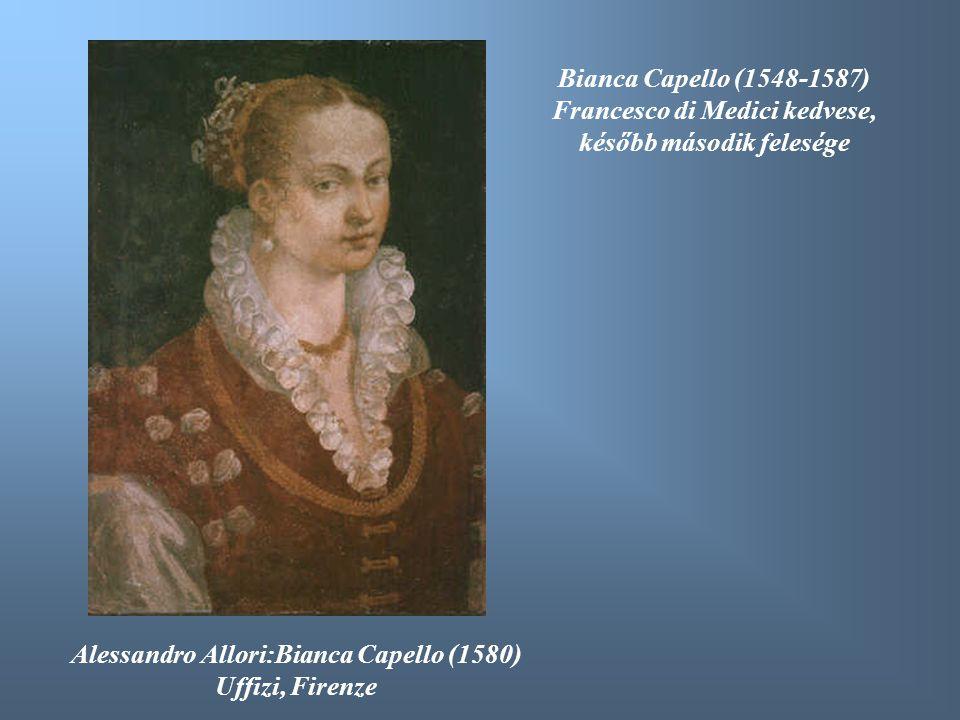 Alessandro Allori:Bianca Capello (1580) Uffizi, Firenze Bianca Capello (1548-1587) Francesco di Medici kedvese, később második felesége
