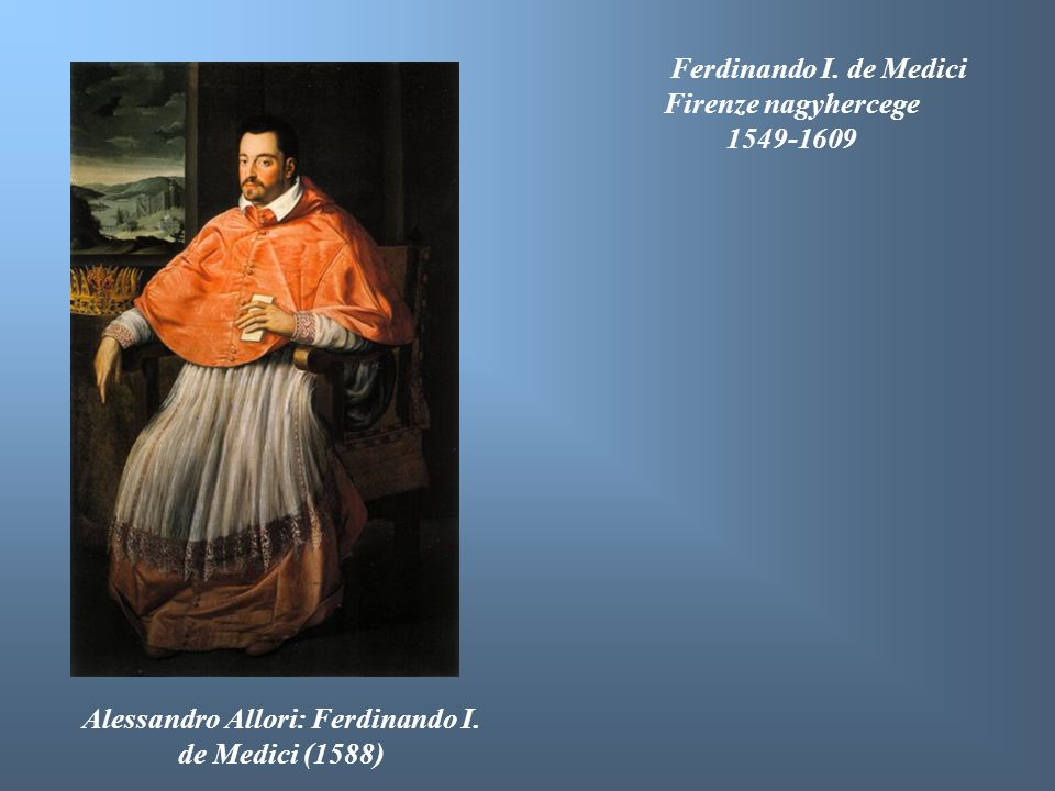 Ferdinando I. de Medici Firenze nagyhercege 1549-1609 Alessandro Allori: Ferdinando I. de Medici (1588)