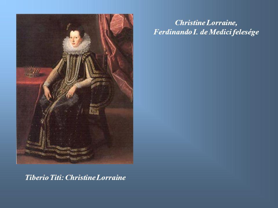 Tiberio Titi: Christine Lorraine Christine Lorraine, Ferdinando I. de Medici felesége