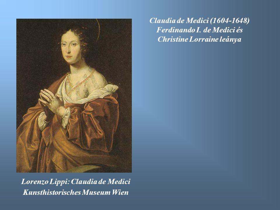 Lorenzo Lippi: Claudia de Medici Kunsthistorisches Museum Wien Claudia de Medici (1604-1648) Ferdinando I. de Medici és Christine Lorraine leánya