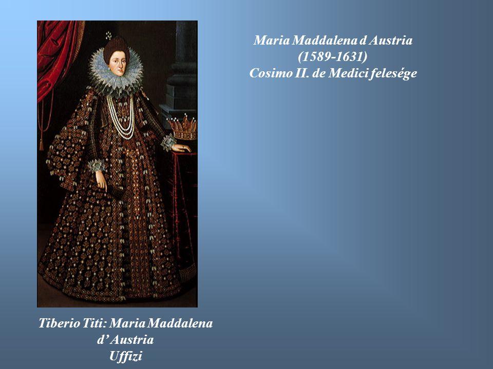 Tiberio Titi: Maria Maddalena d' Austria Uffizi Maria Maddalena d Austria (1589-1631) Cosimo II. de Medici felesége