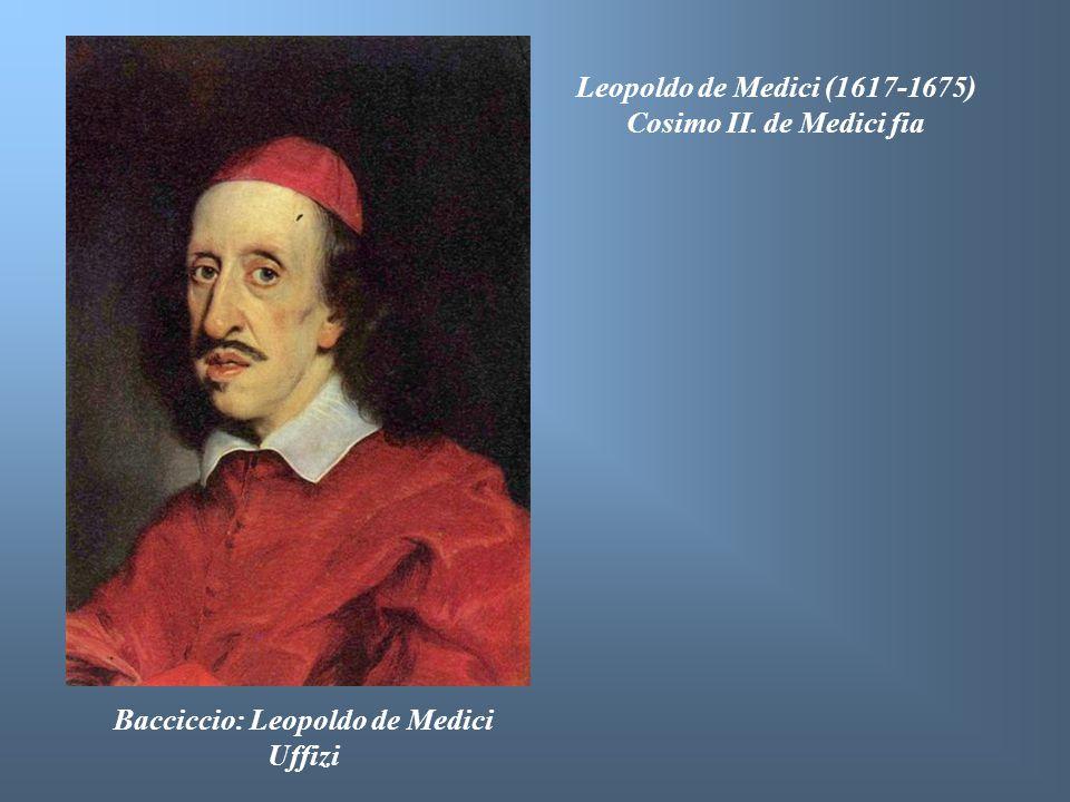 Bacciccio: Leopoldo de Medici Uffizi Leopoldo de Medici (1617-1675) Cosimo II. de Medici fia