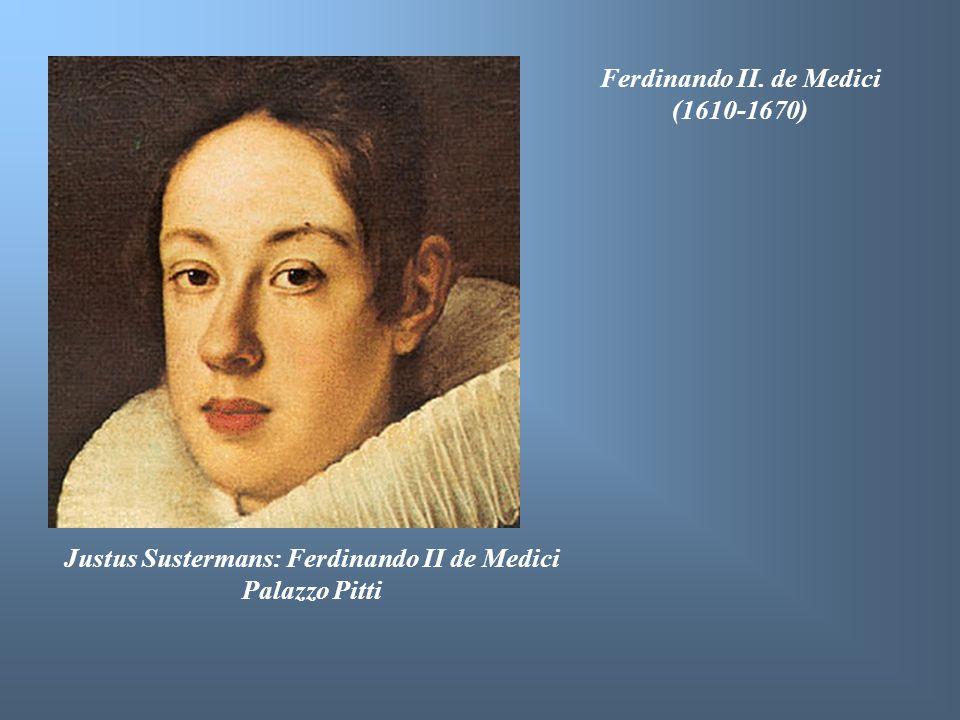 Justus Sustermans: Ferdinando II de Medici Palazzo Pitti Ferdinando II. de Medici (1610-1670)