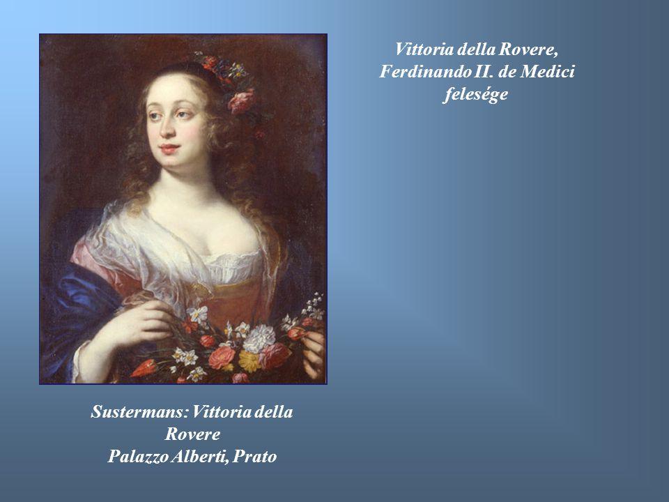 Sustermans: Vittoria della Rovere Palazzo Alberti, Prato Vittoria della Rovere, Ferdinando II. de Medici felesége