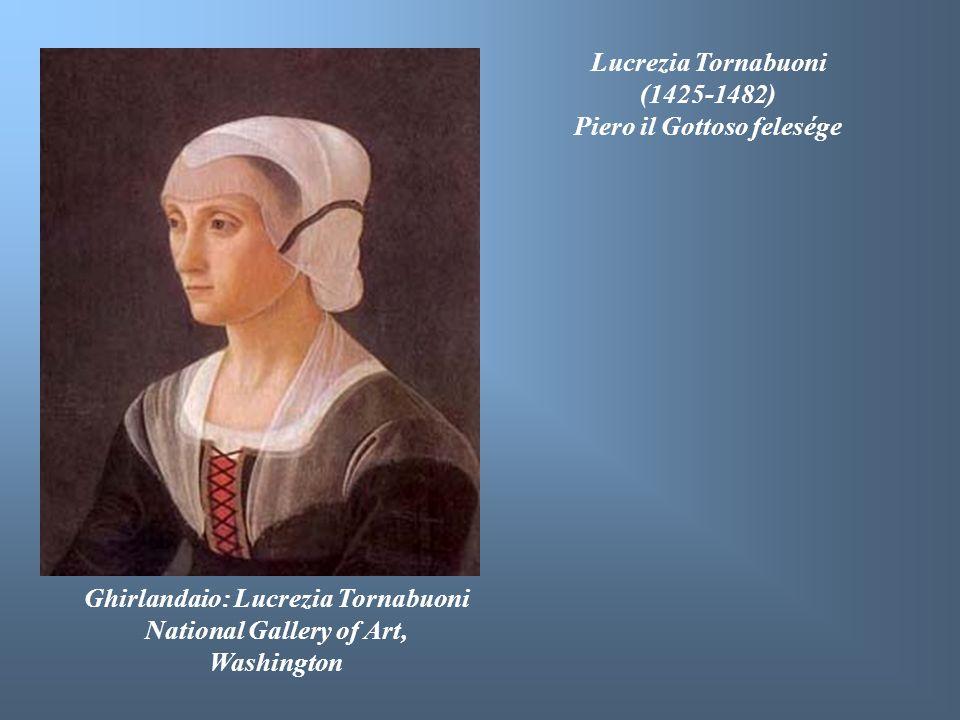 Ghirlandaio: Lucrezia Tornabuoni National Gallery of Art, Washington Lucrezia Tornabuoni (1425-1482) Piero il Gottoso felesége