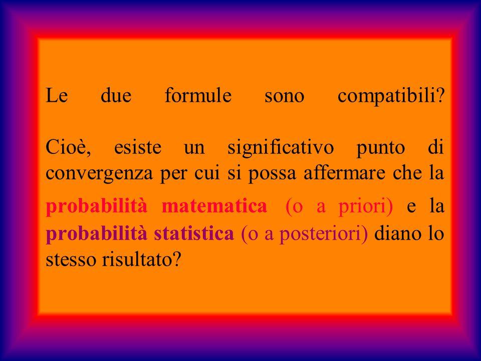 Le due formule sono compatibili? Cioè, esiste un significativo punto di convergenza per cui si possa affermare che la probabilità matematica (o a prio