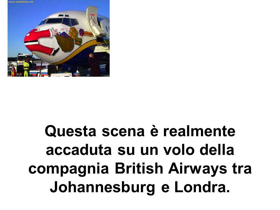 Questa scena è realmente accaduta su un volo della compagnia British Airways tra Johannesburg e Londra.
