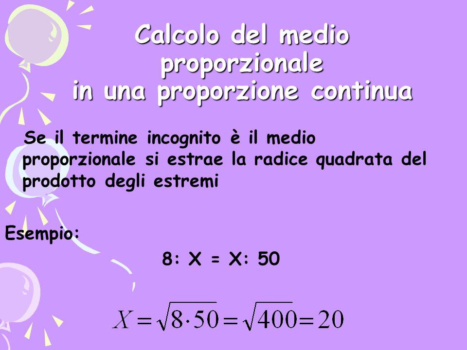 Calcolo del medio proporzionale in una proporzione continua Se il termine incognito è il medio proporzionale si estrae la radice quadrata del prodotto