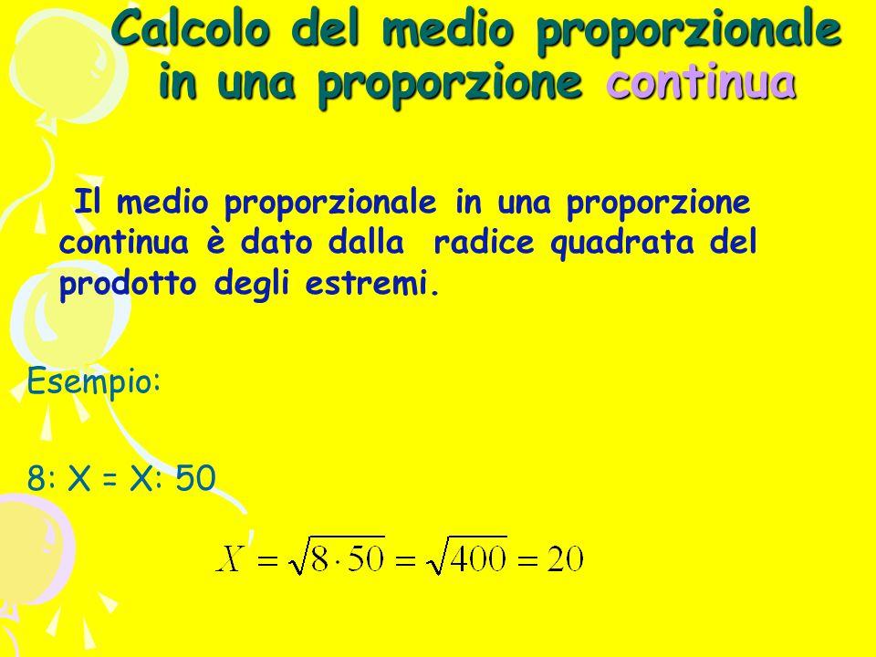 Calcolo del medio proporzionale in una proporzione continua Il medio proporzionale in una proporzione continua è dato dalla radice quadrata del prodotto degli estremi.